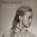 Tina Dickow - Where Do You Go To Disappear pladecover